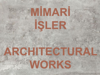 MIMARI ISLER/ ARCHITECTURAL WORKS